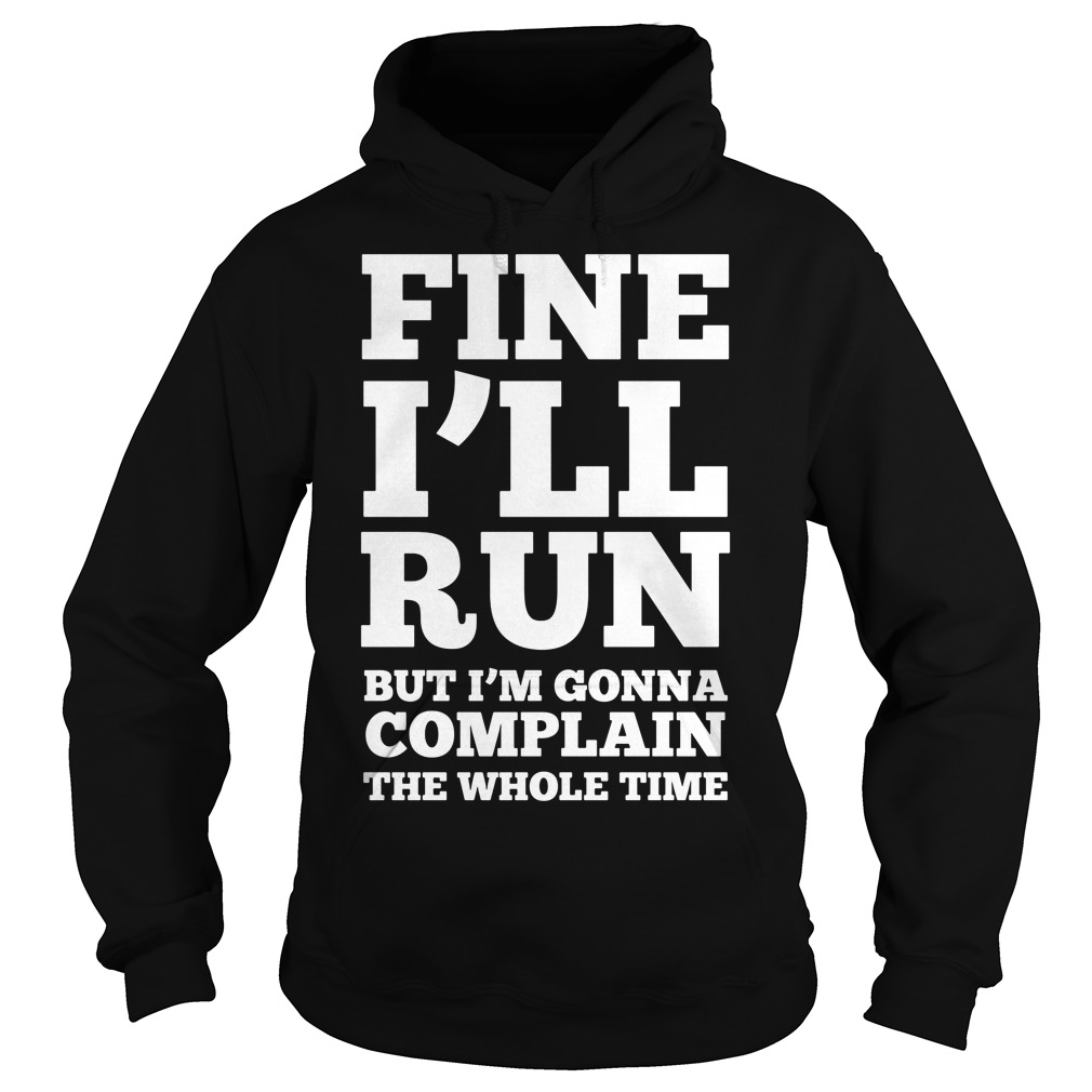 Fine Ill Run Ill Complaining Whole Time Hoodie