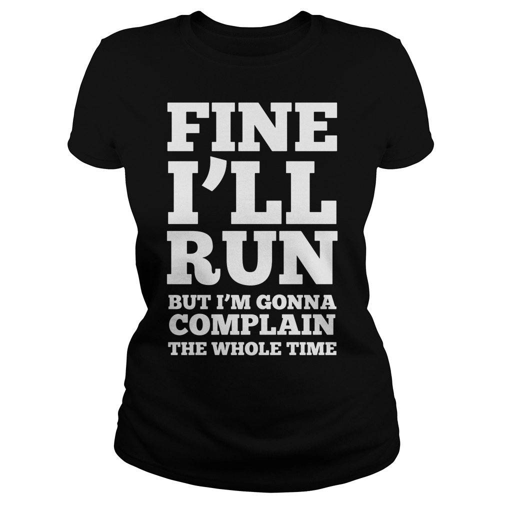 Fine Ill Run Ill Complaining Whole Time Ladies Shirt