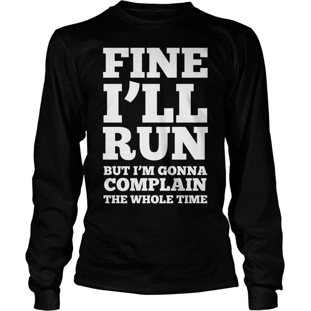 Fine Ill Run Ill Complaining Whole Time Longsleeve