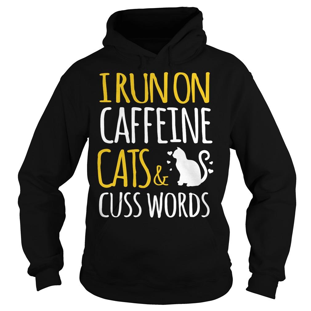 I Run On Caffeine Cats And Cuss Words Hoodie