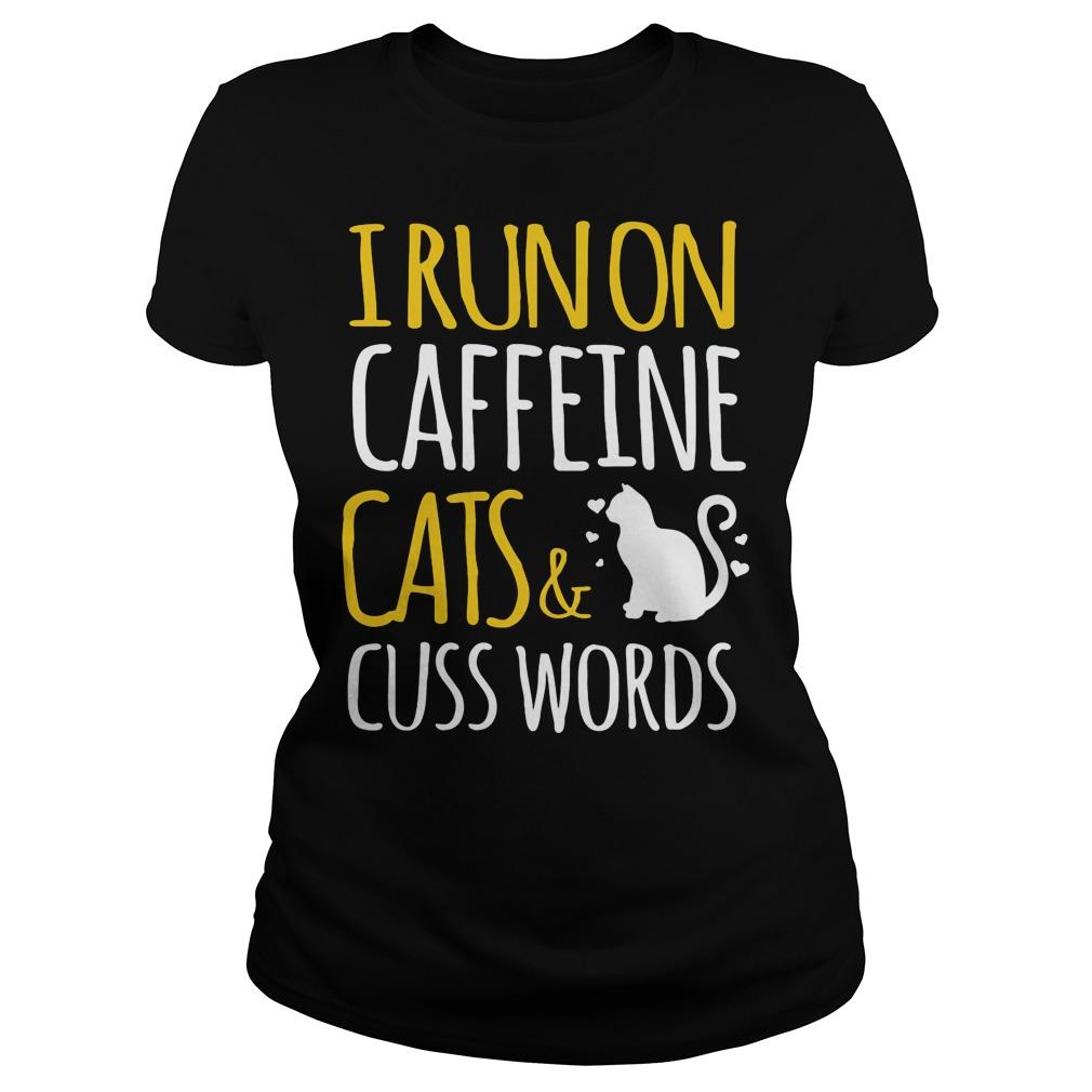 I Run On Caffeine Cats And Cuss Words Ladies Tee