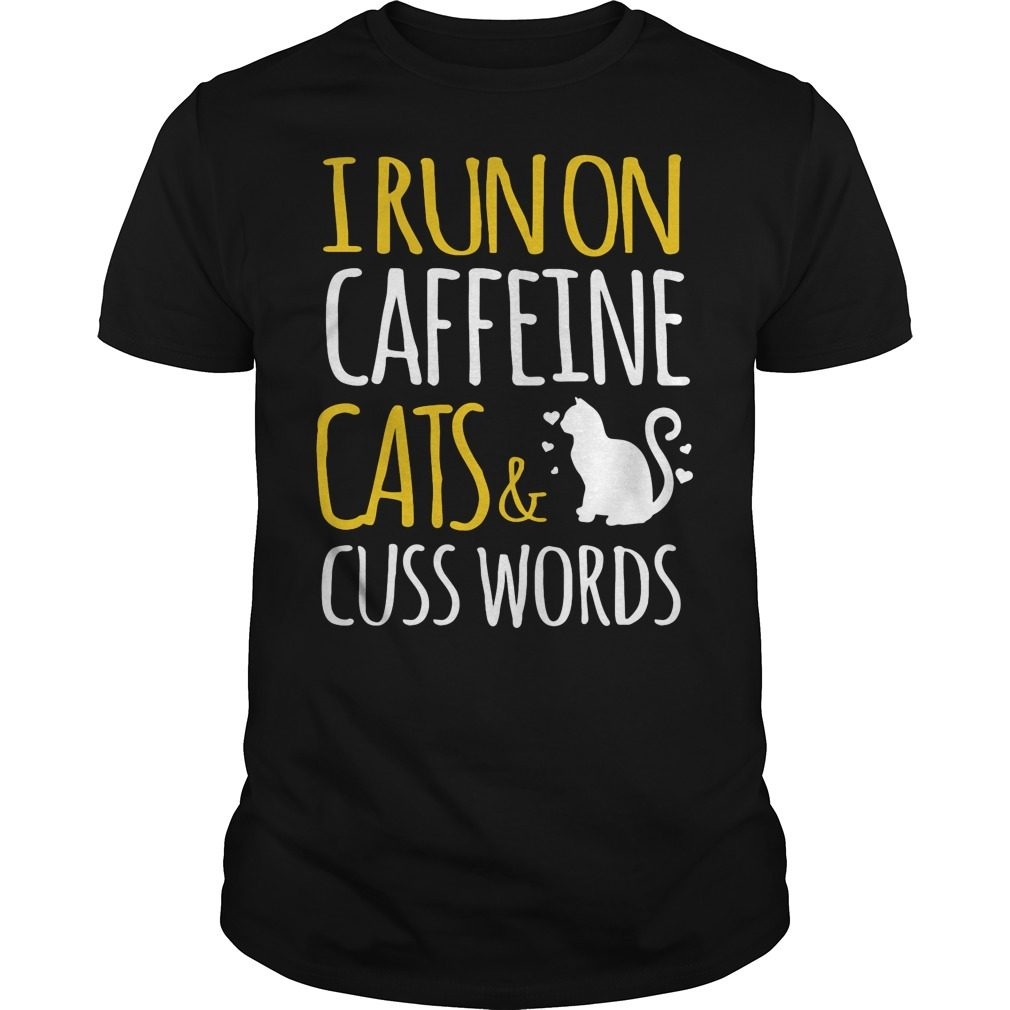 I Run On Caffeine Cats And Cuss Words Shirt