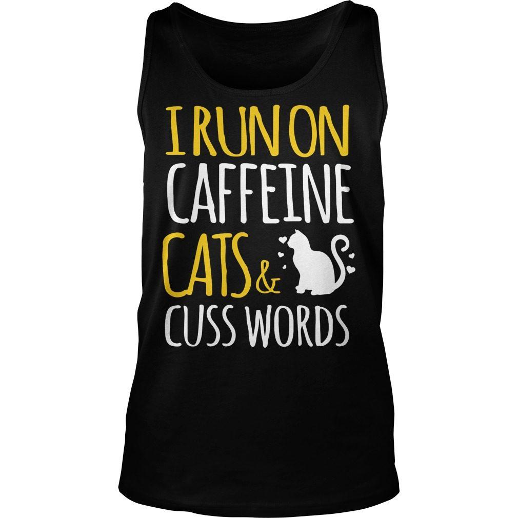 I Run On Caffeine Cats And Cuss Words Tank