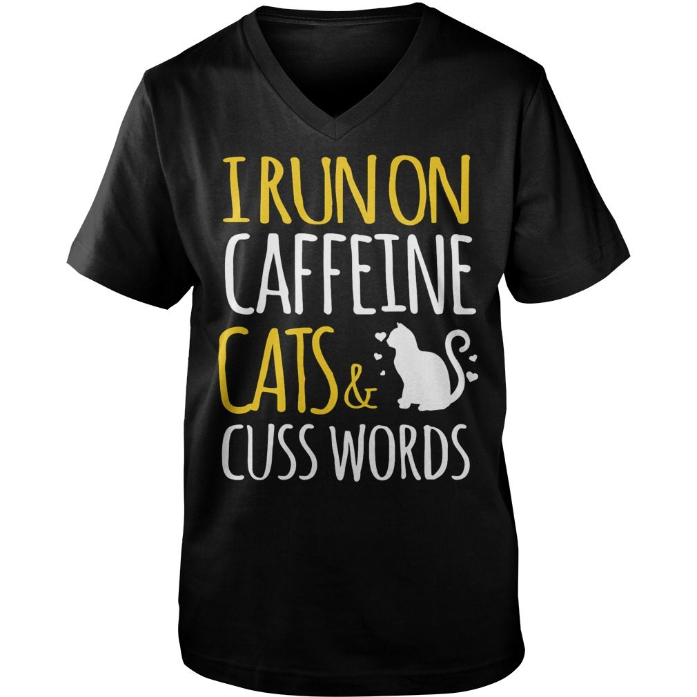 I Run On Caffeine Cats And Cuss Words Vnecktee