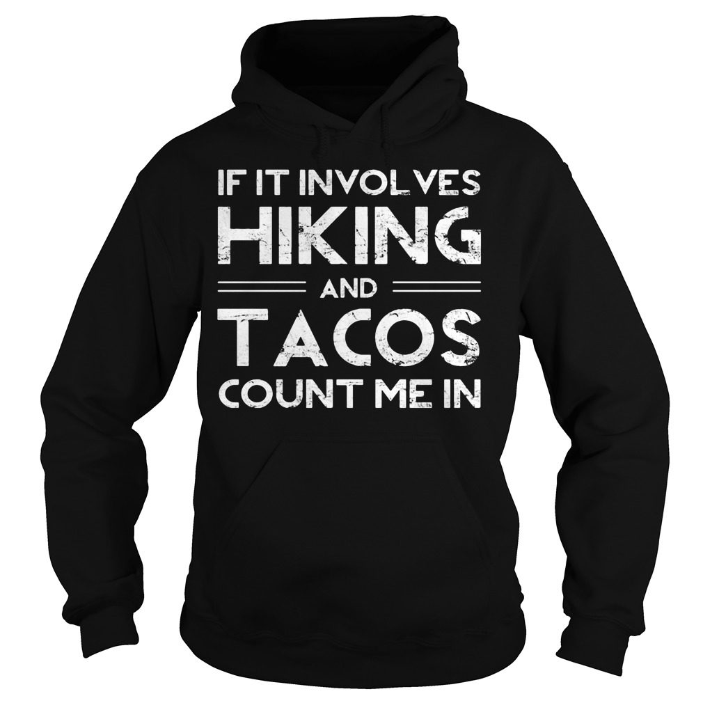 Involves Hiking Tacos Count Hoodie