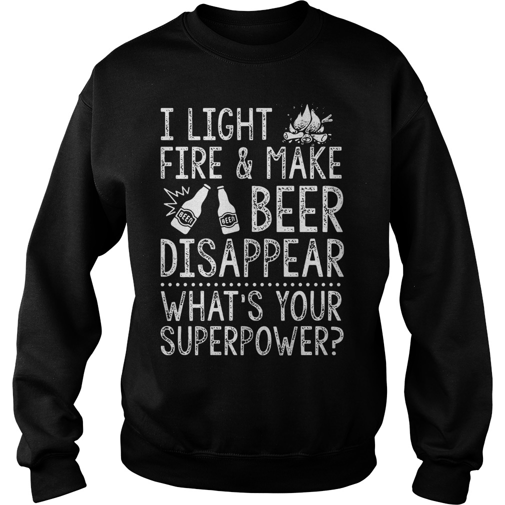 I Light Fires And Make Beer Disappear What's Your Superpower Shirt