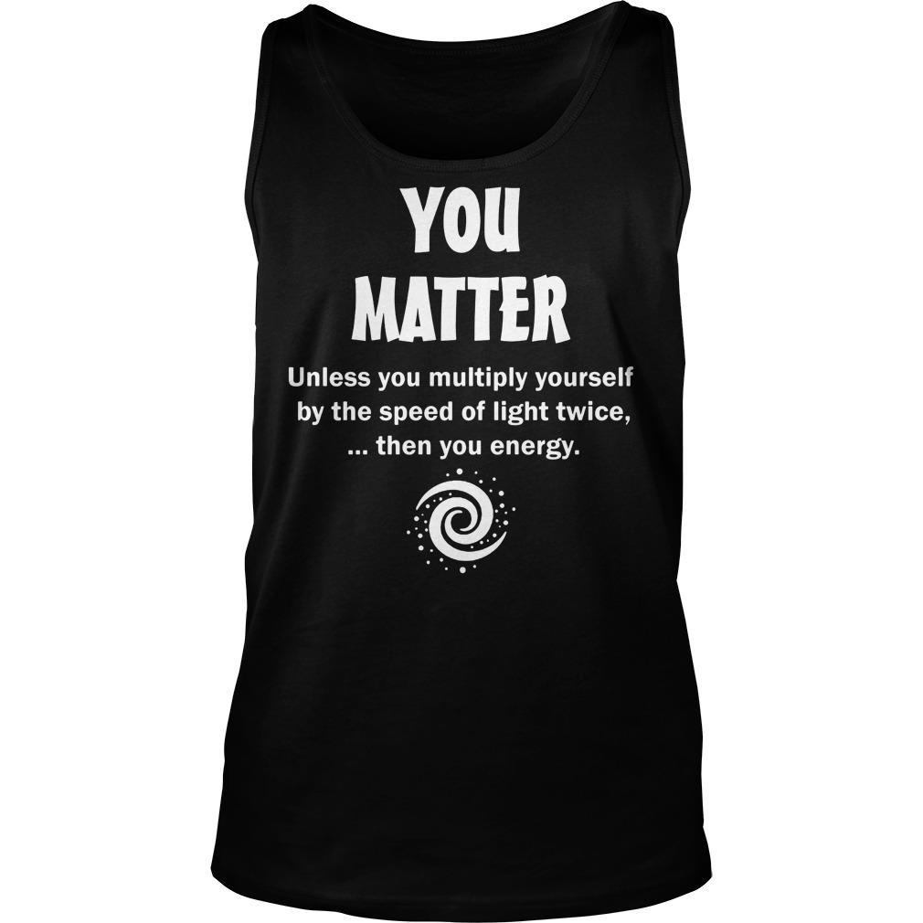 Matter Unless Multiply Speed Light Twice Energy Ladies Tank Top