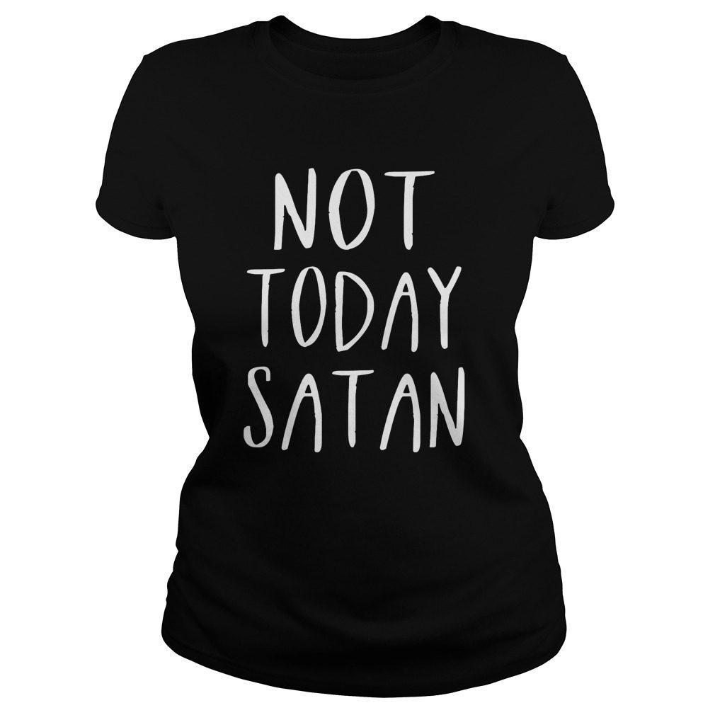 Not Today Satan Ladies Tee