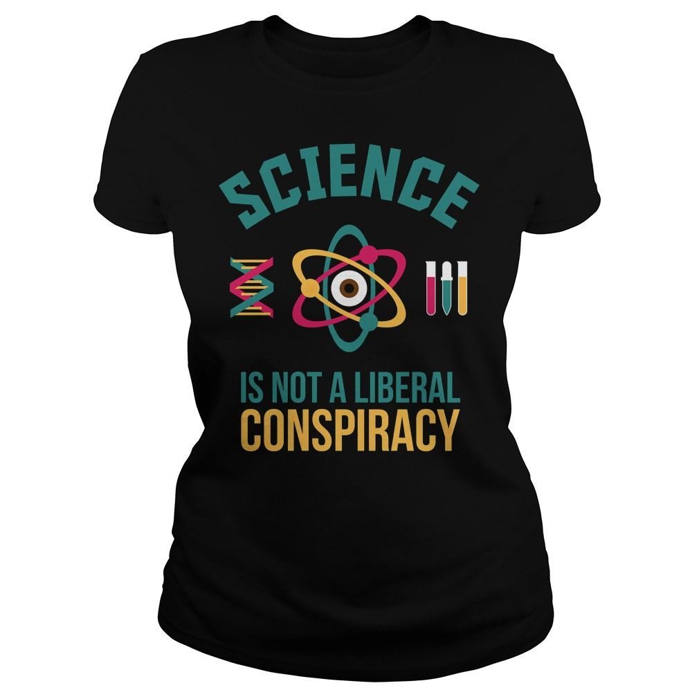 Official Science Not Liberal Conspiracy Ladies Shirt