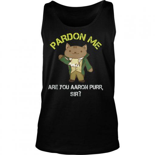 Pardon Me Are You Aaron Burr Sir Shirt