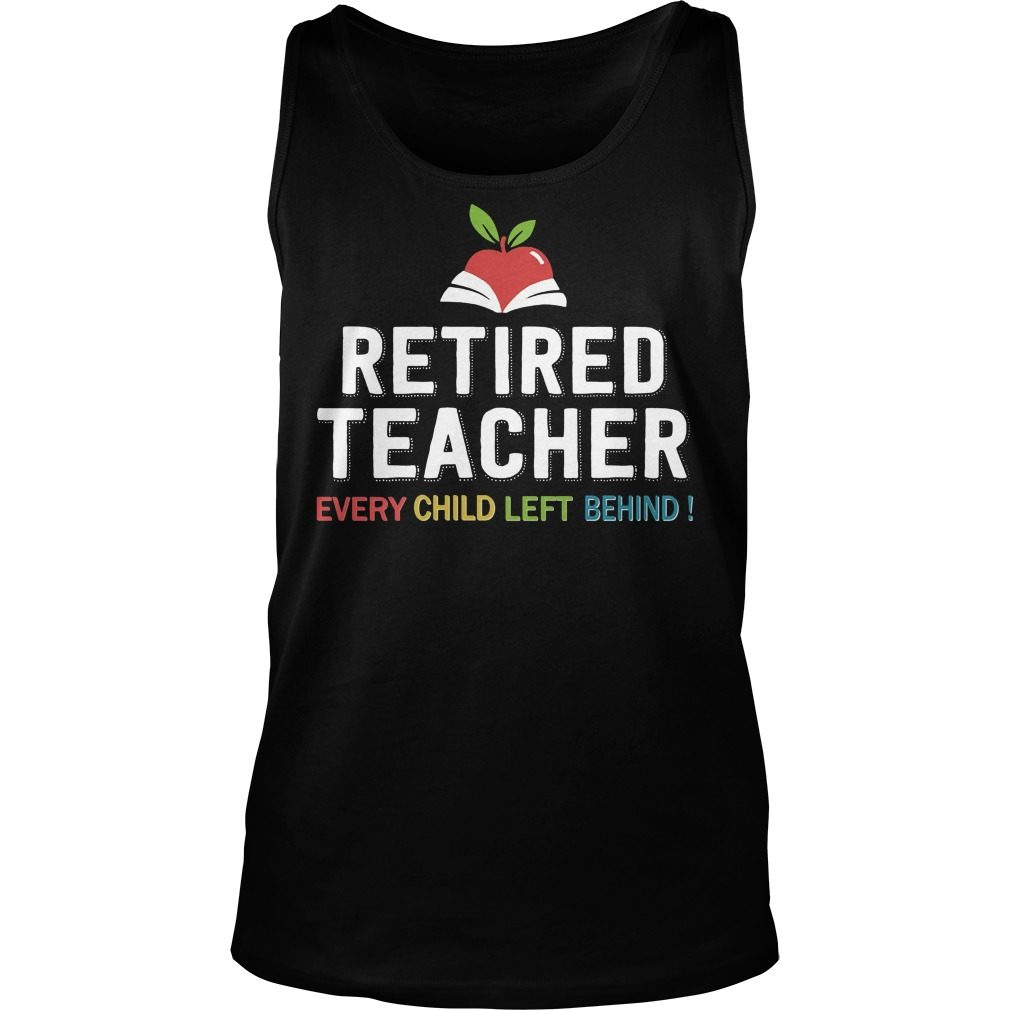 Retired Teacher Every Child Left Behind Ladies Tank Top