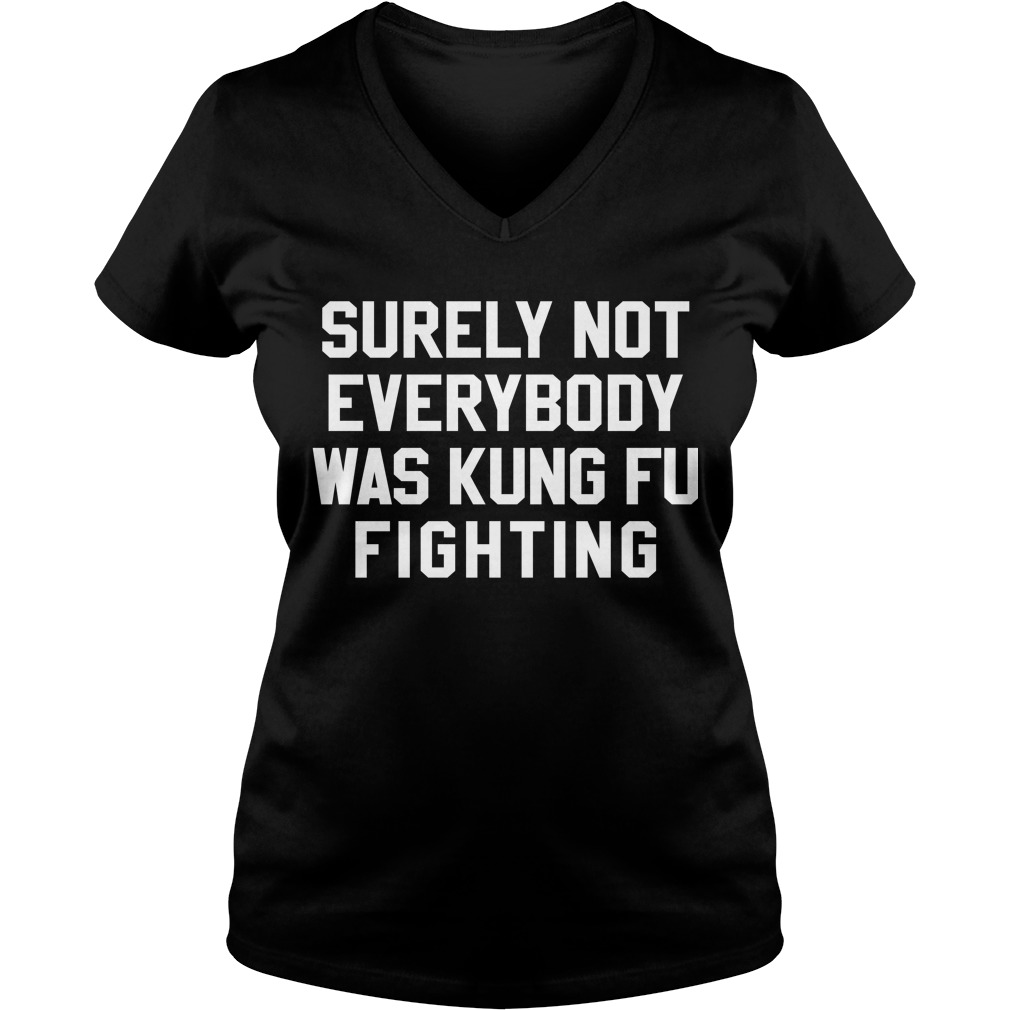 Surely Not Everybody Kung Fu Fighting V Neck Tee