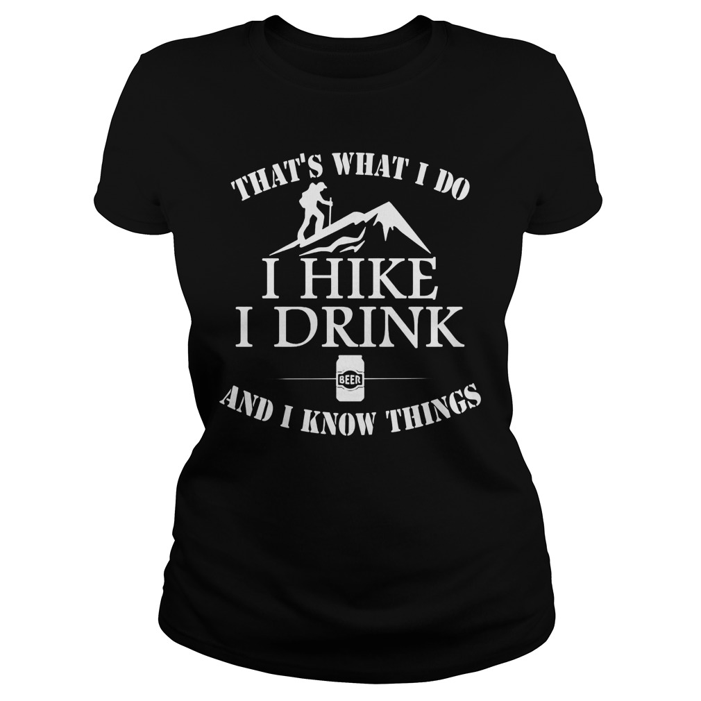 That's What I Do I Hike I Drink Beer And I Know Things Ladies Tee