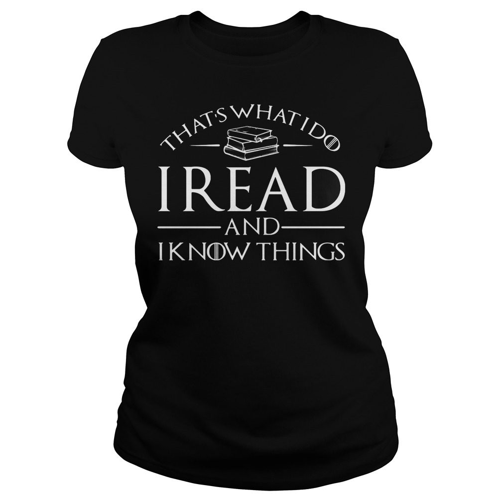 Thats What I Do I Read And I Know Things Shirt