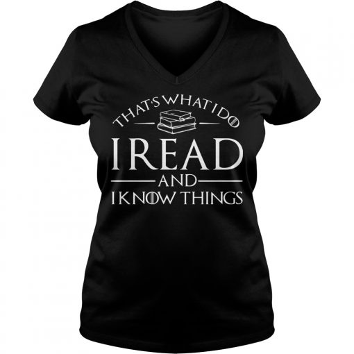 Thats What I Do I Read And I Know Things V-neck T-shirt
