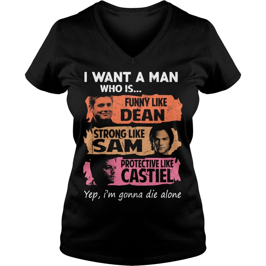 Want Man Funny Like Dean Strong Like Sam Protective Like Castiel Ladies V Neck