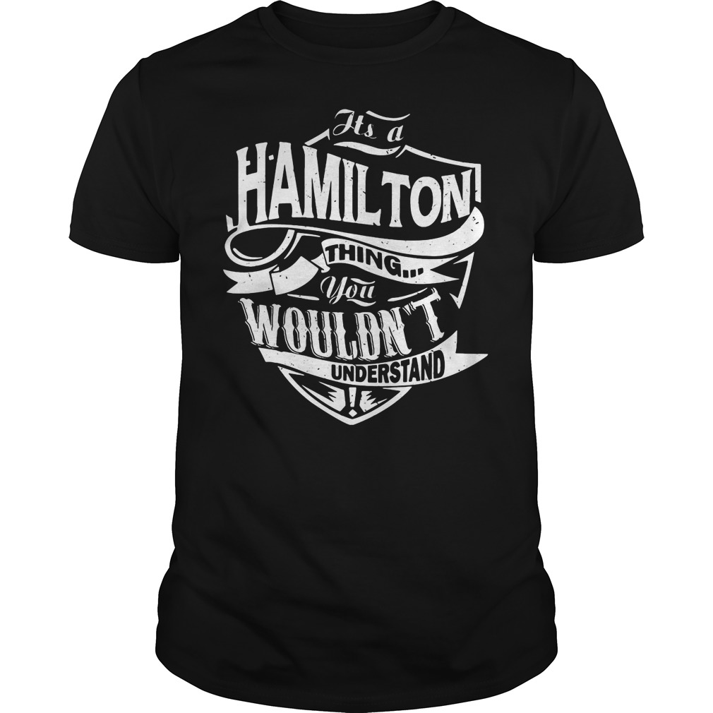 You Wouldnt Understand Its A Hamilton Thing Shirt