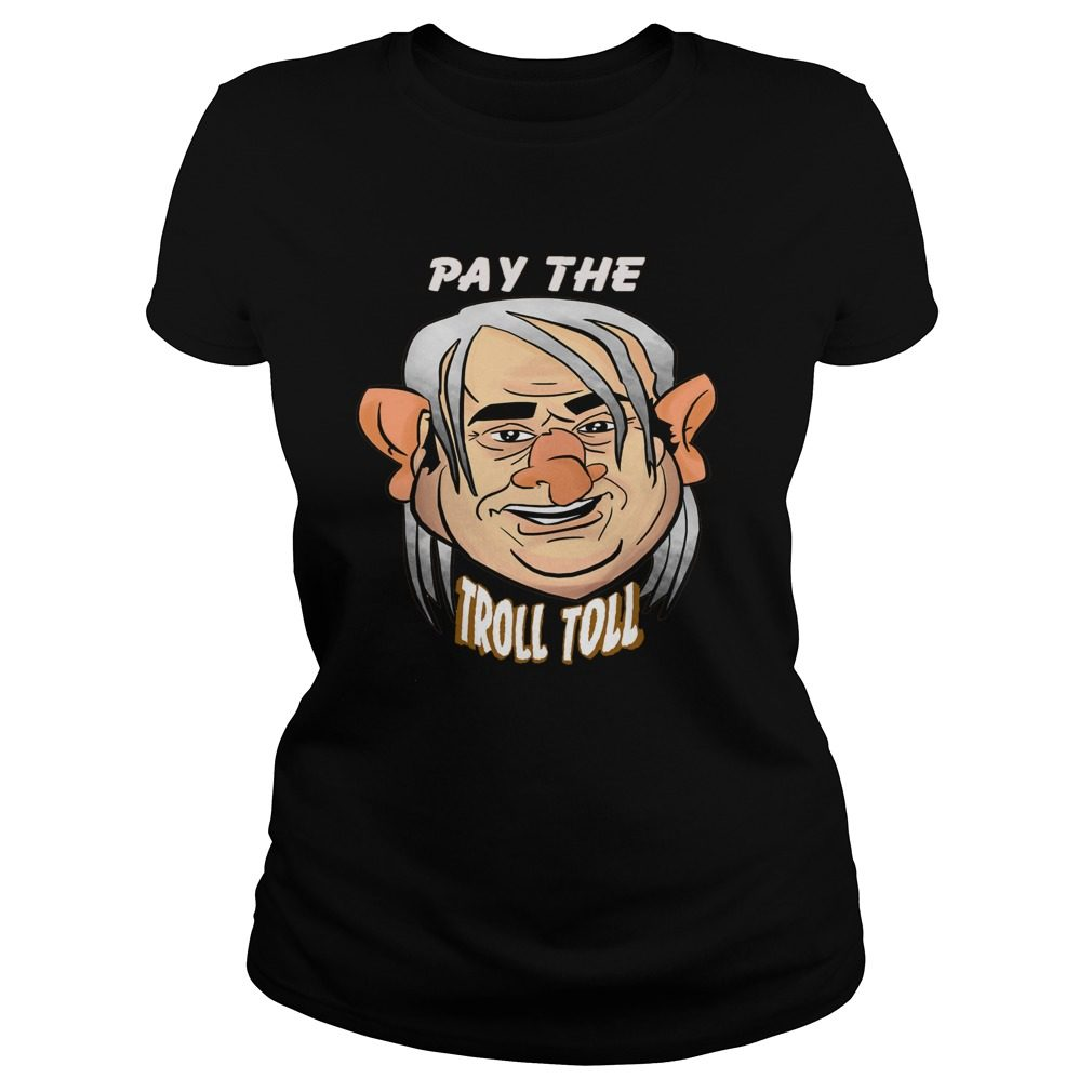 Ya Gotta Pay Troll Toll Ladies Shirt