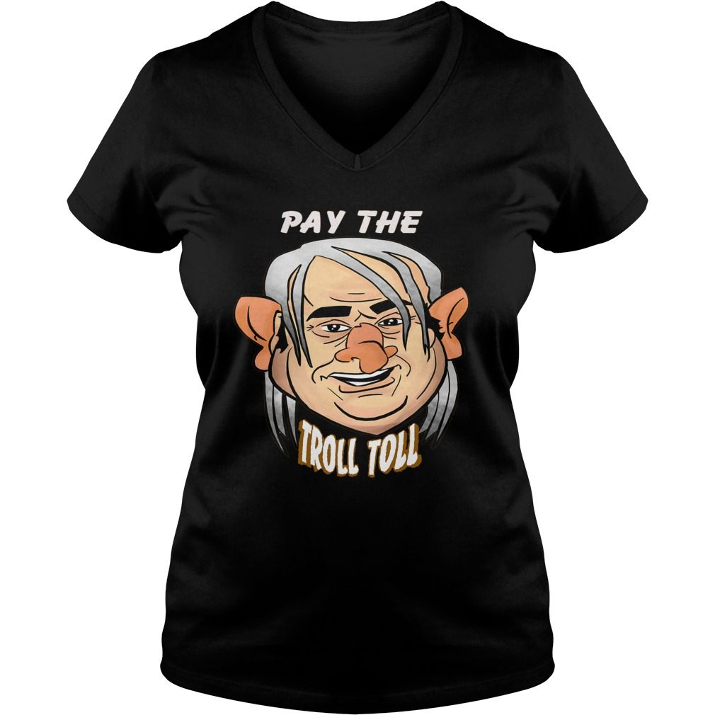 Ya Gotta Pay Troll Toll V Neck T Shirt