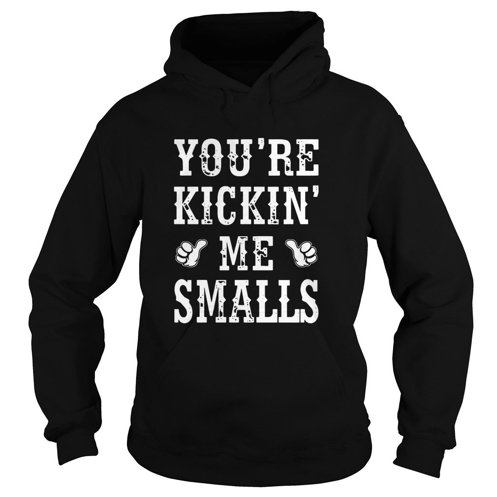 Youre Kicking Smalls Hoodie