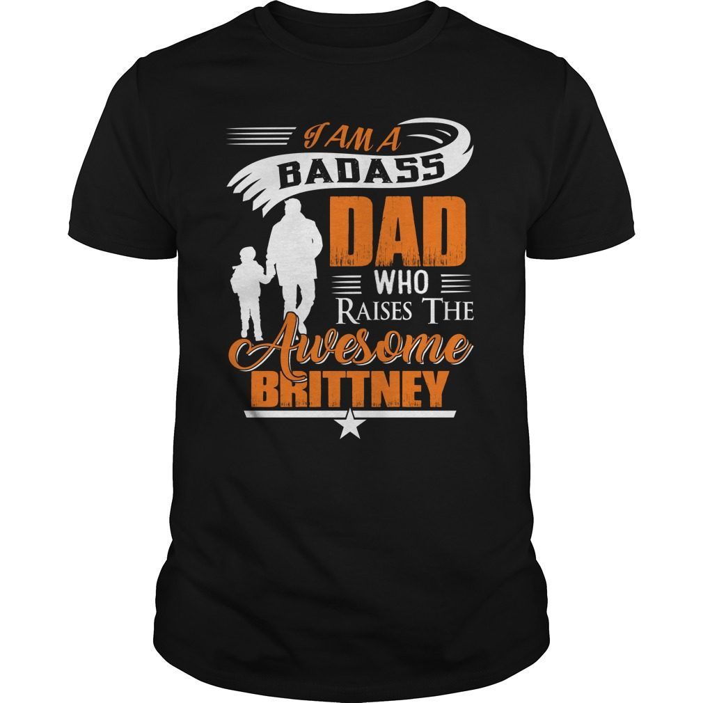 Badass Dad Raises Brittney Shirt