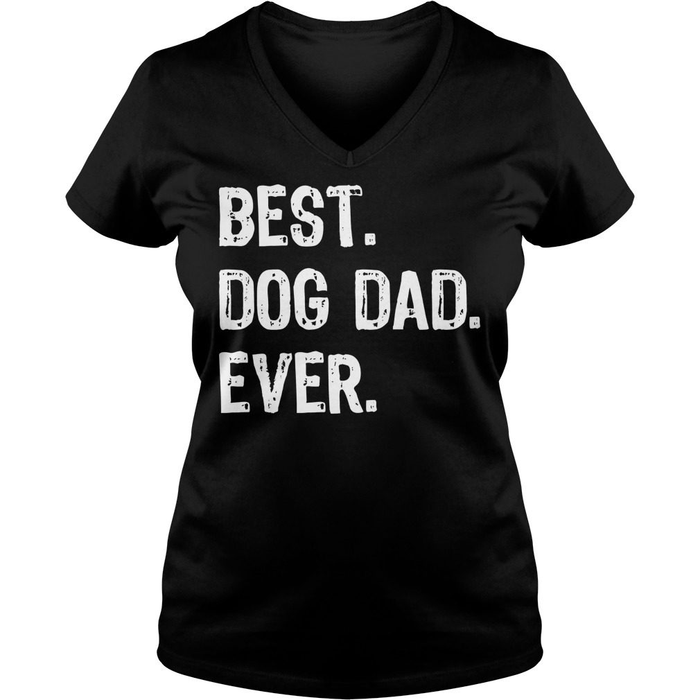 Best Dog Dad Ever V Neck T Shirt