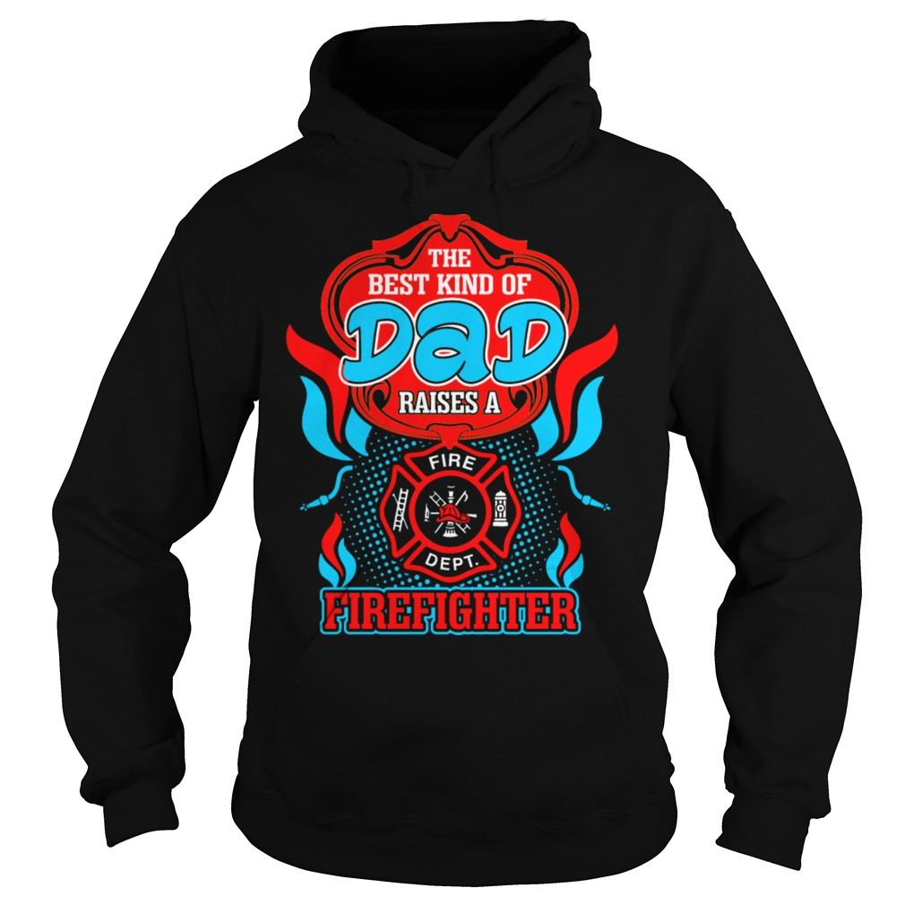 Best Kind Dad Raises Firefighter Hoodie