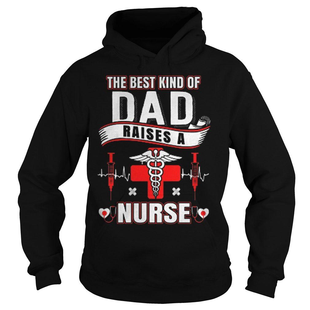Best Kind Dad Raises Nurse Hoodie