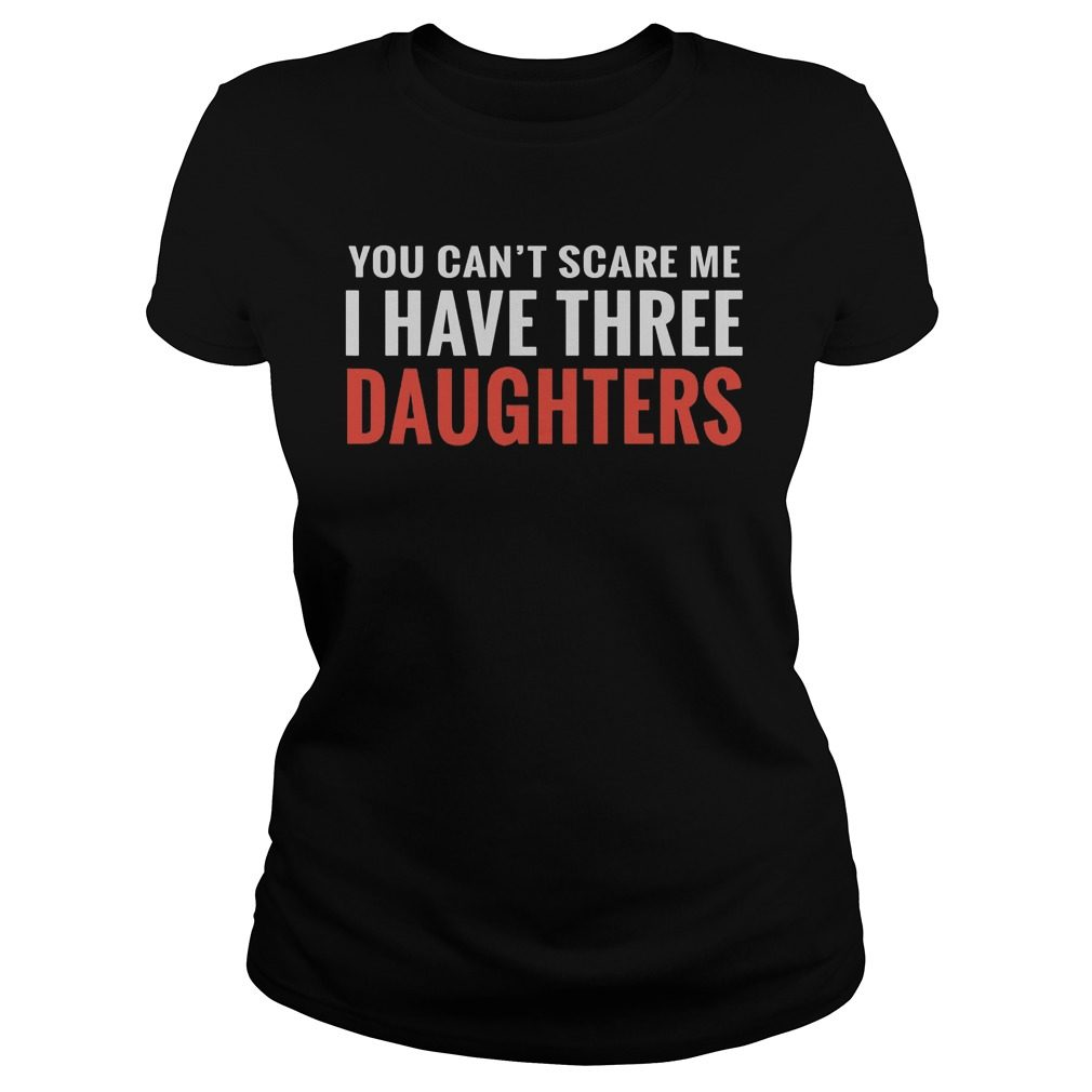 Cant Scare Three Daughters Ladies Shirt