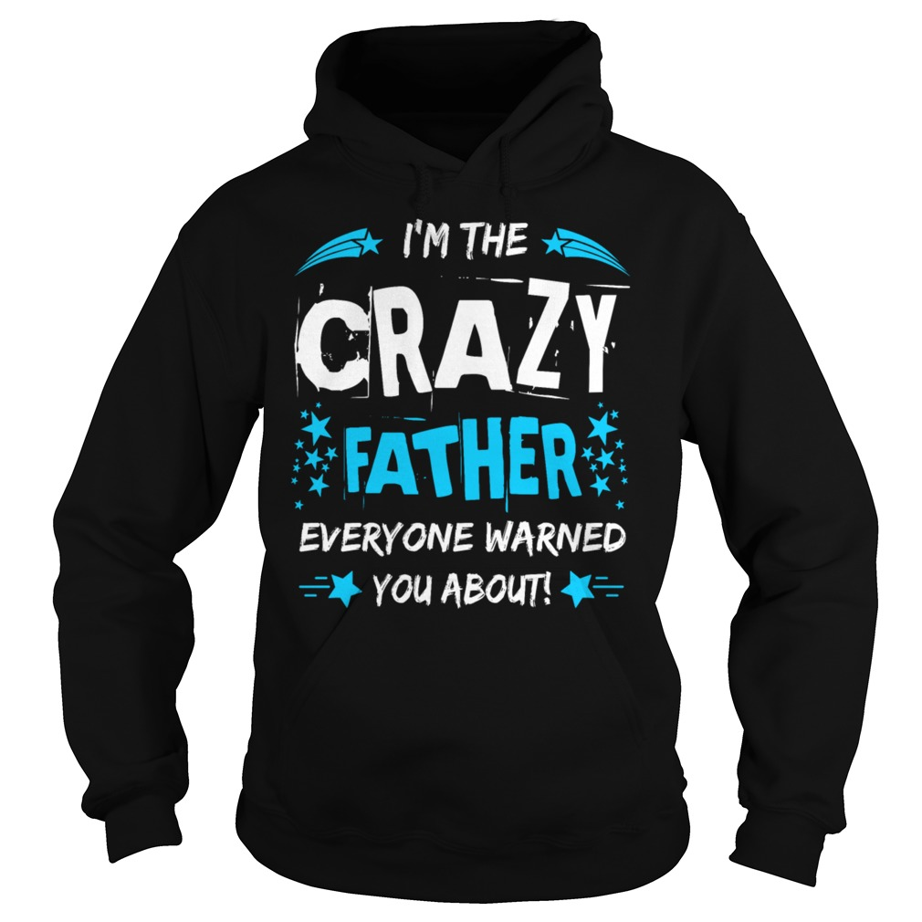 Crazy Father Everyone Warned Hoodie