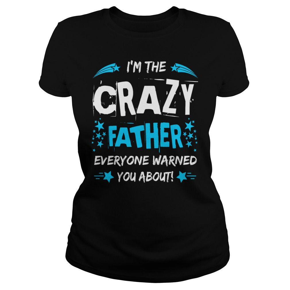 Crazy Father Everyone Warned Ladies Shirt
