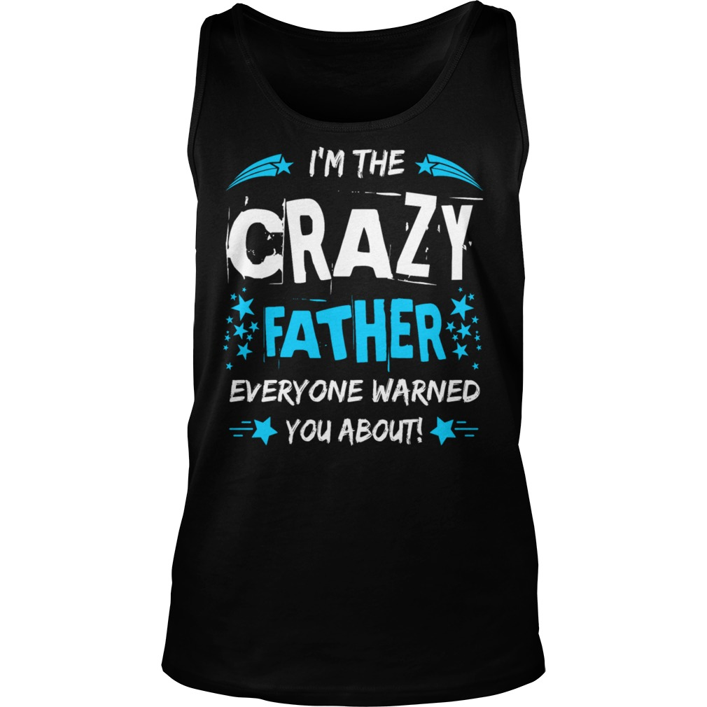 Crazy Father Everyone Warned Tank Top