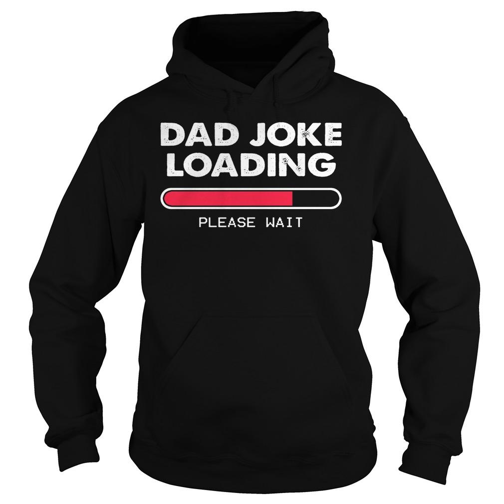 Dad Joke Loading Please Wait Hoodie