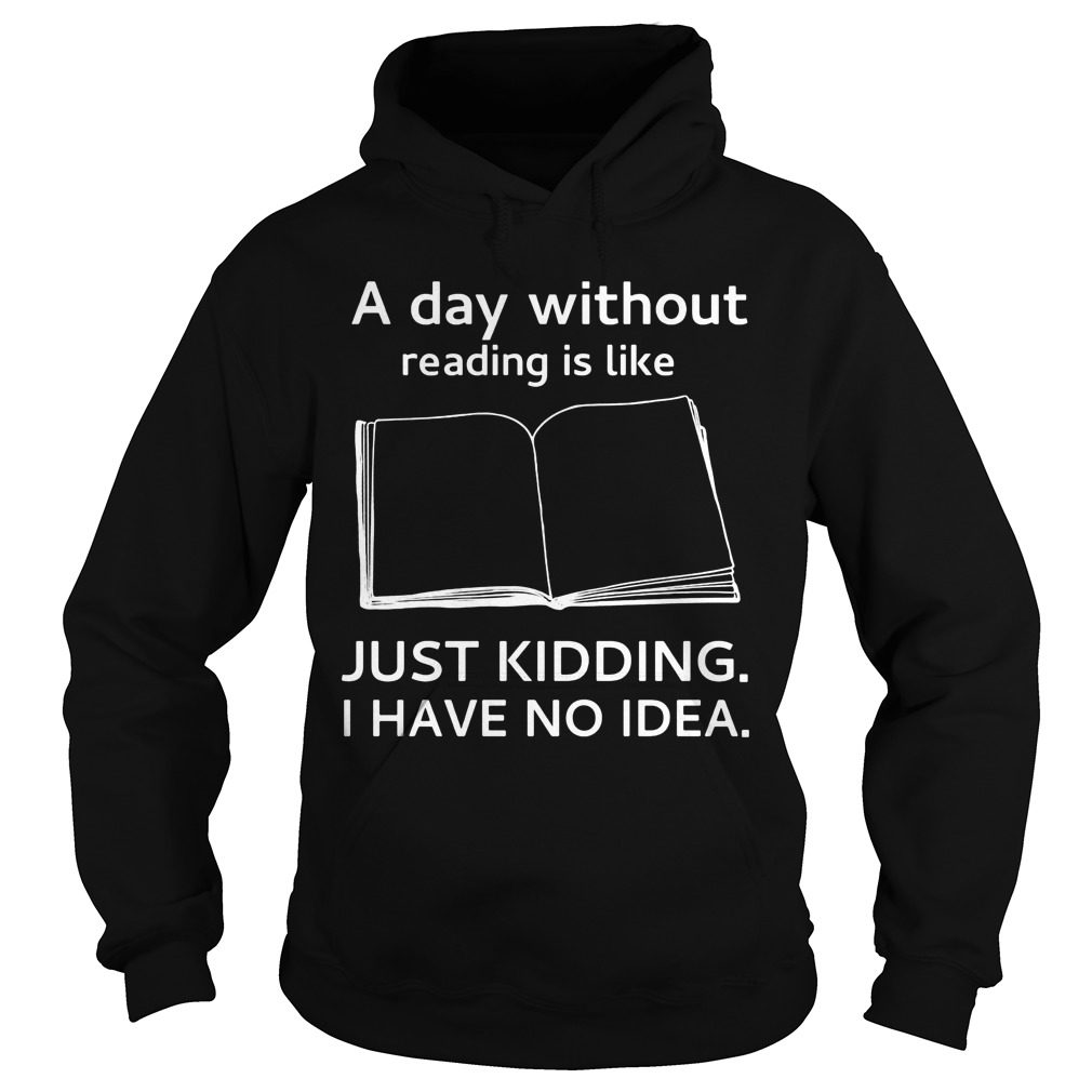 Day Without Reading Like Just Kidding Hoodie