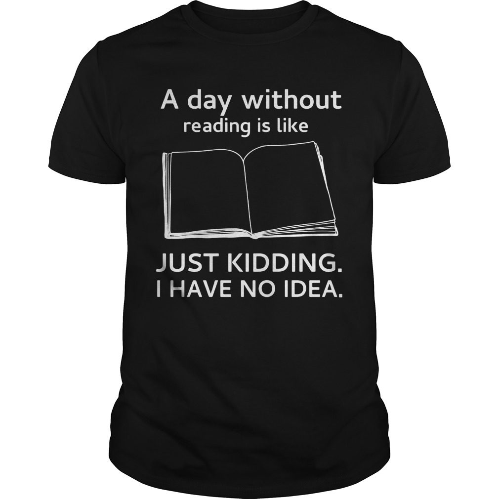 Day Without Reading Like Just Kidding Shirt