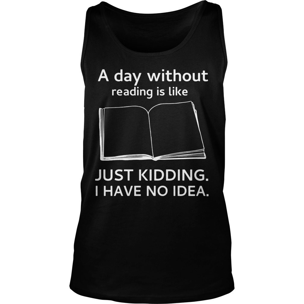 Day Without Reading Like Just Kidding Tank Top