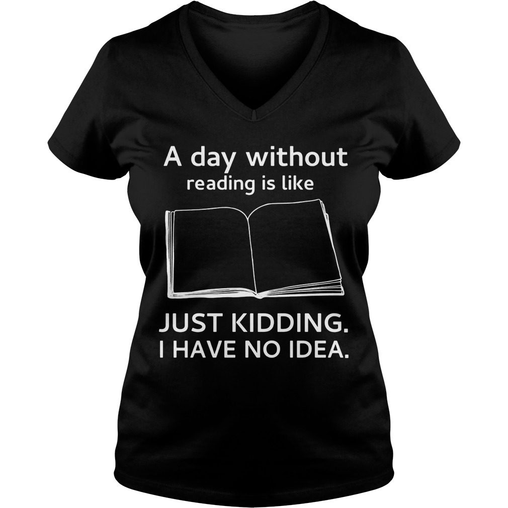 Day Without Reading Like Just Kidding V Neck T Shirt