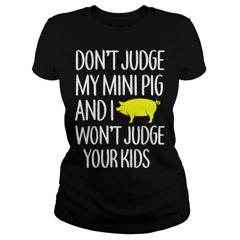Dont Judge Mini Pig Wont Judge Kids Ladies Shirt