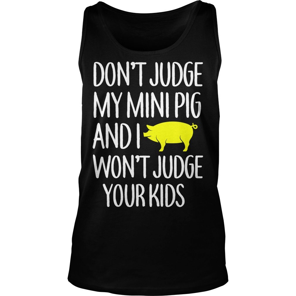 Dont Judge Mini Pig Wont Judge Kids Tank Top
