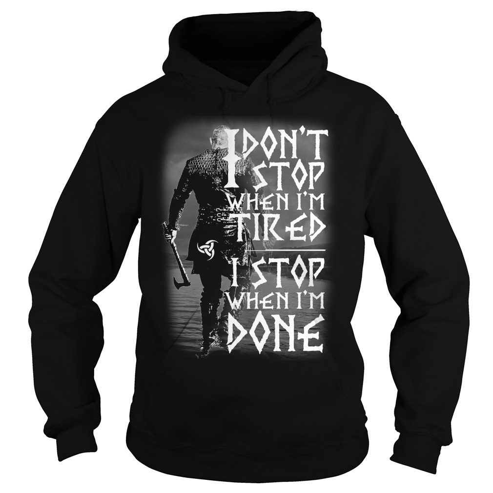 Dont Stop Im Tired Stop Im Done Hoodie