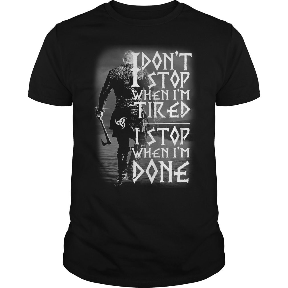 Dont Stop Im Tired Stop Im Done Shirt