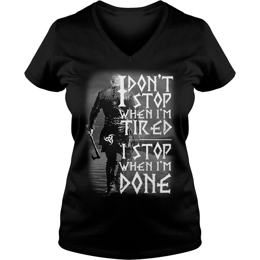 Dont Stop Im Tired Stop Im Done V Neck T Shirt