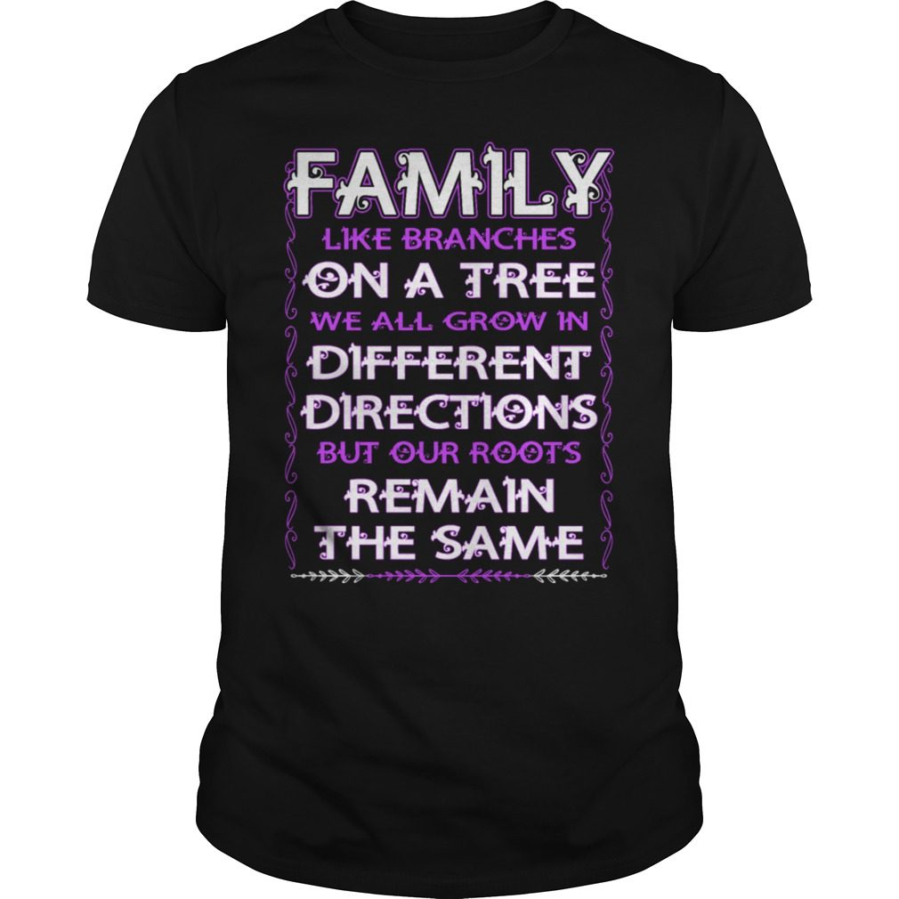 Family Like Branches Tree Grow Different Directions Shirt