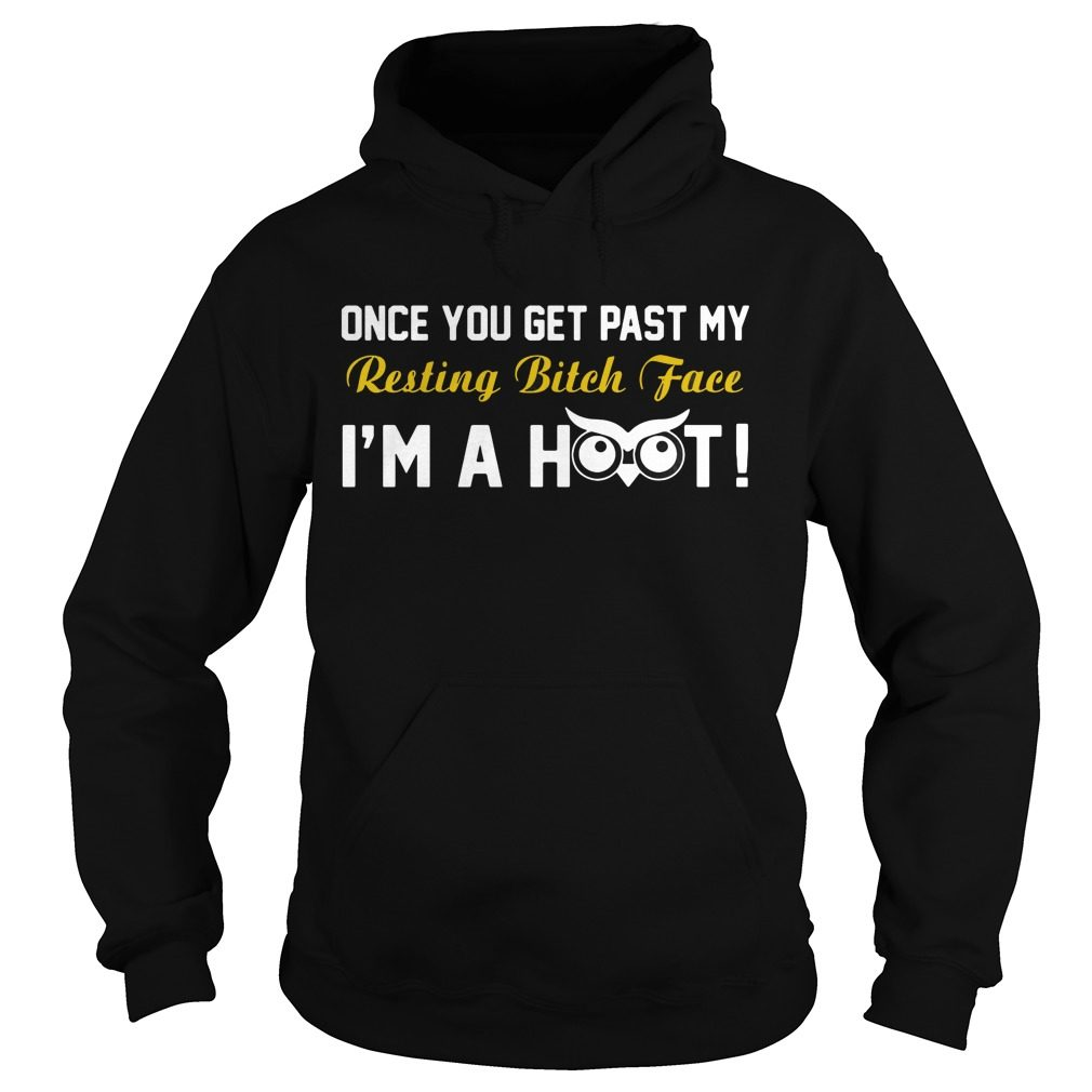 Get Past Resting Bitch Face Im Hoot Hoodie