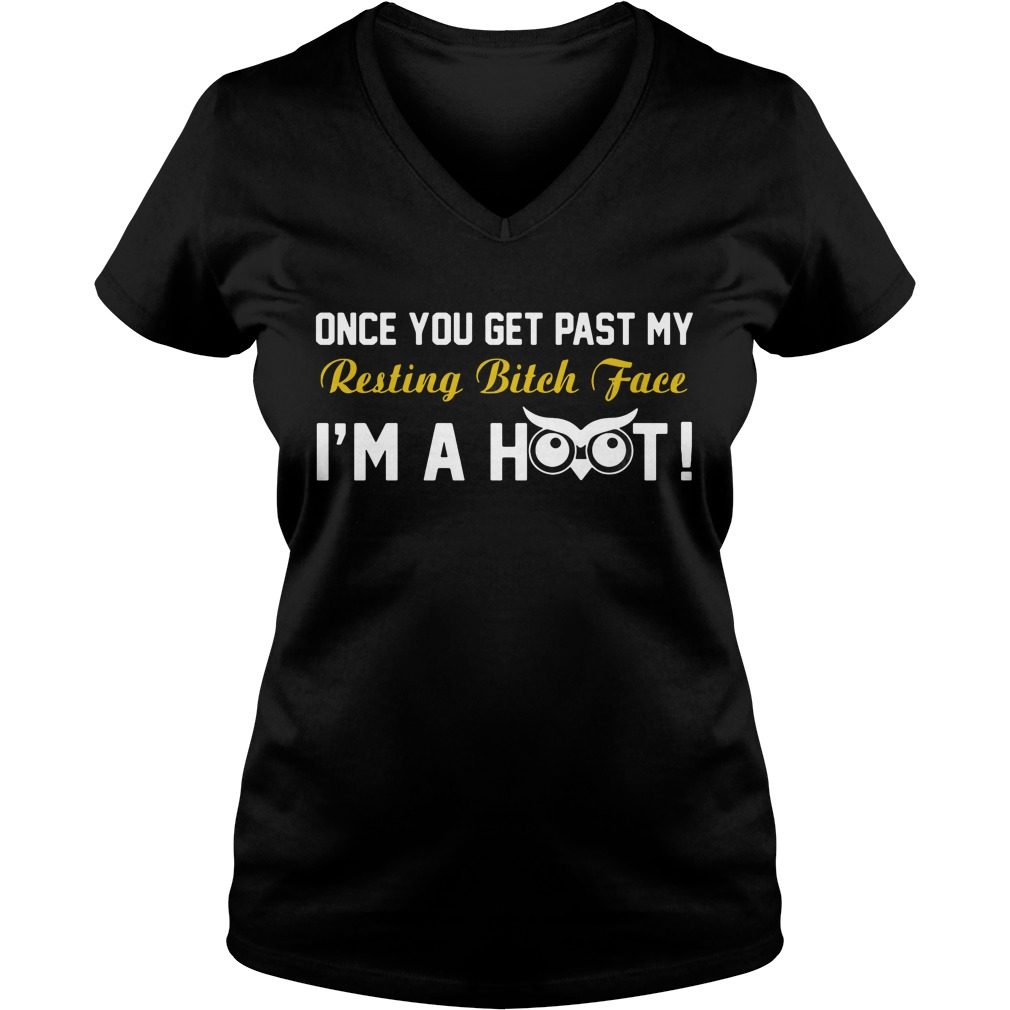 Get Past Resting Bitch Face Im Hoot V Neck T Shirt