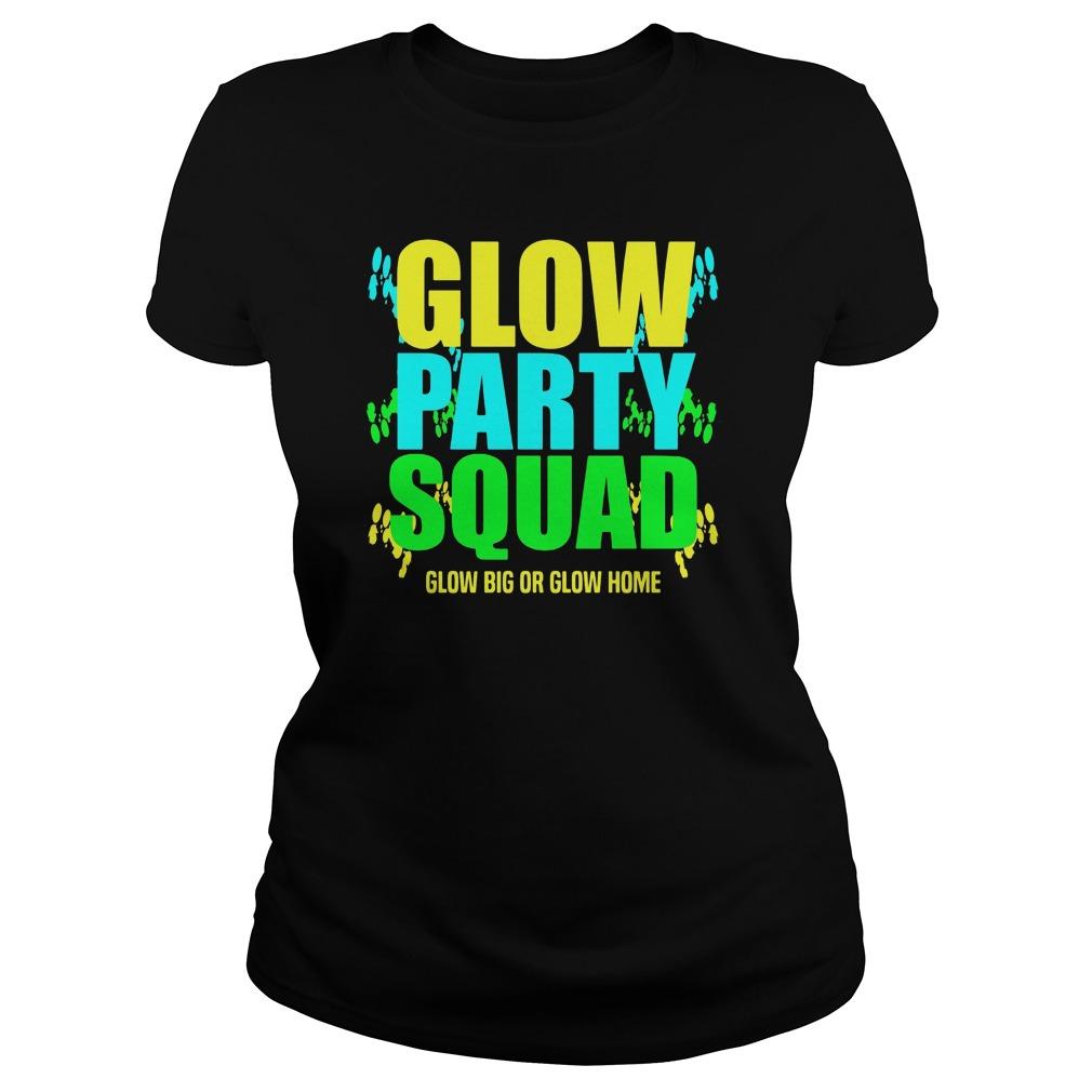 Glow Party Squad Glow Big Glow Home Ladies Shirt