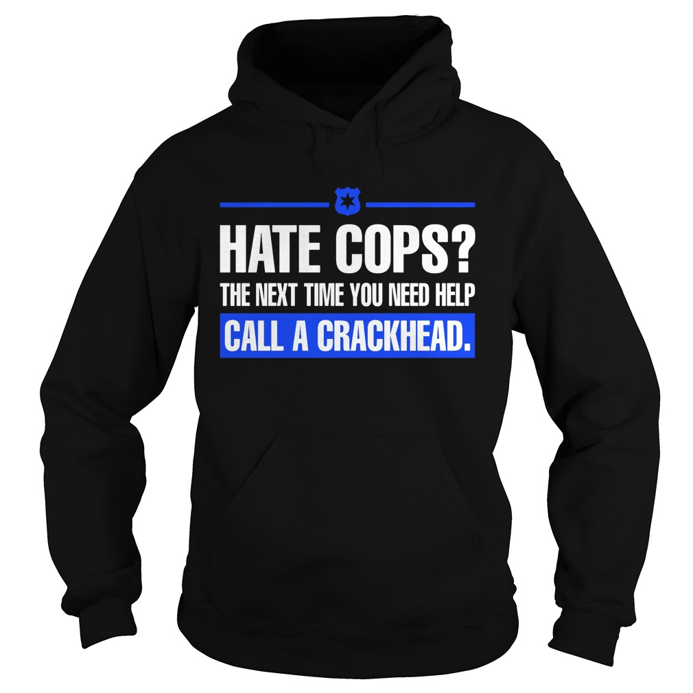 Hate Cops Next Time Need Help Call Crackhead Hoodie