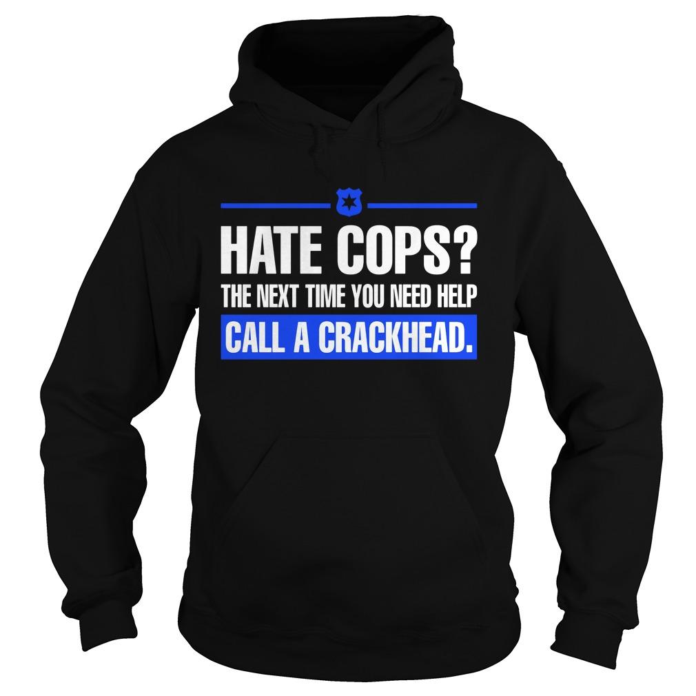 Hate Cops Next Time Need Help Call Crackhead Hoodie