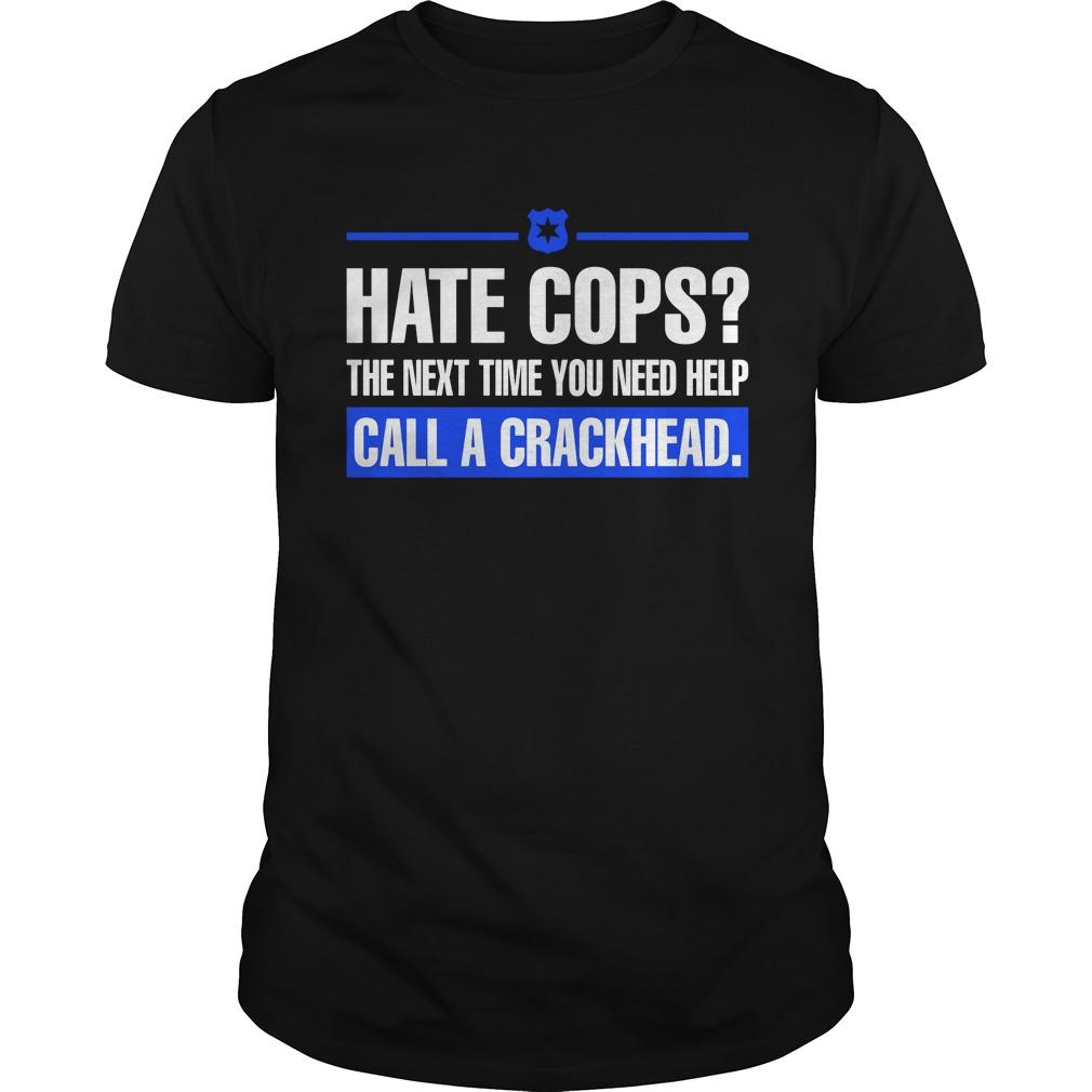 Hate Cops Next Time Need Help Call Crackhead Shirt
