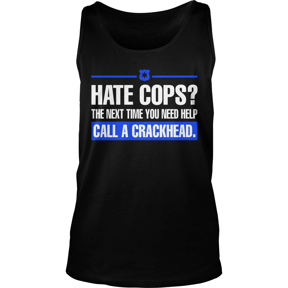Hate Cops Next Time Need Help Call Crackhead Tank Top